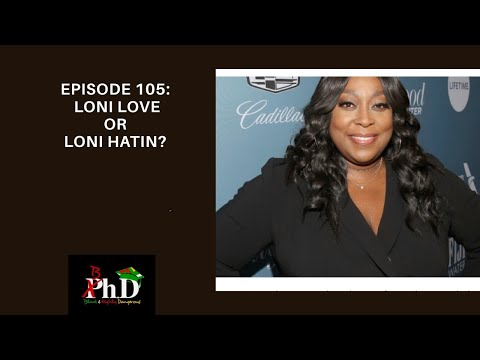 Episode 105: Loni Love or Loni Hatin?