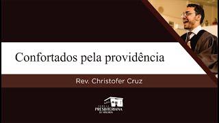 Confortados pela providência | Rev. Christofer Cruz (Romanos 8.28-30)