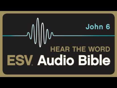 ESV Audio Bible, Gospel of John, Chapter 6
