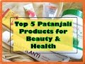 Top 5 Patanjali Products for Beauty Health Indian Mom on Duty