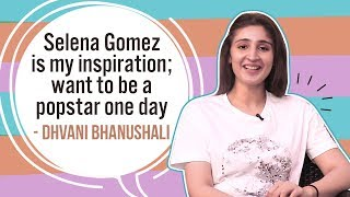 Dhvani Bhanushali: Selena Gomez is my inspiration; want to be a popstar one day