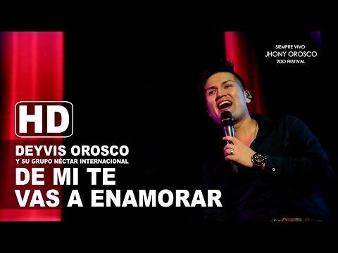 Deyvis Orosco - De Mi Te Vas a Enamorar (En Vivo)