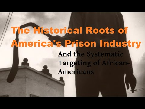 The Historical Roots of the Prison Industry, and Systematic Targeting