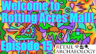 Welcome To Rotting Acres Mall! | Episode 15: A 3rd Floor! | Retail Archaeology