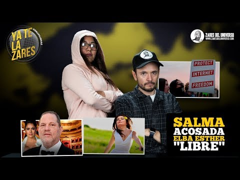 "Salma Acosada. Elba Esther ""Libre"" Ya Te La Zares."