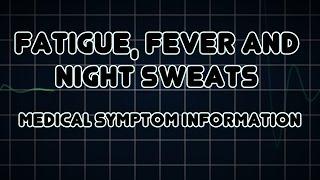 Fatigue, Fever and Night Sweats (Medical Symptom)