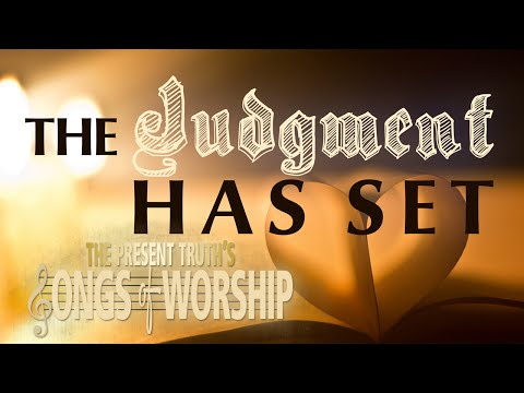 The Judgement Has Set | Songs of Worship | The Present Truth: Stephen D. Lewis