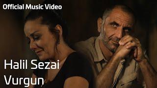 Halil Sezai - Vurgun (Music Video)