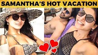 Samantha's HOT😍ROMANTIC Summer Vacation! - Couple Goals   Samantha & Chaitanya