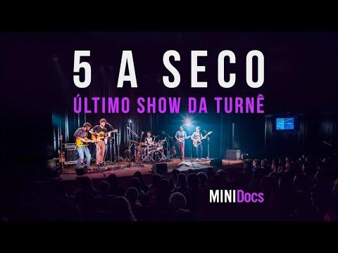 5 a Seco - Último Show Ao Vivo - MINIDocs ®