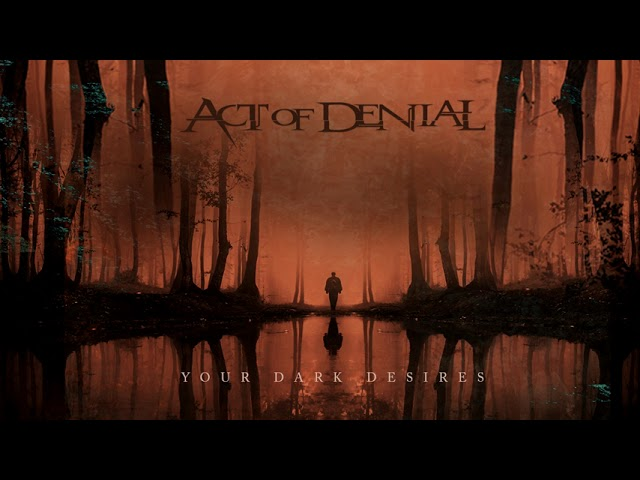 ACT OF DENIAL - YOUR DARK DESIRES [Official Audio]