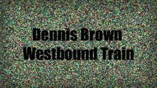 Dennis Brown   Westbound Train                                               CEV