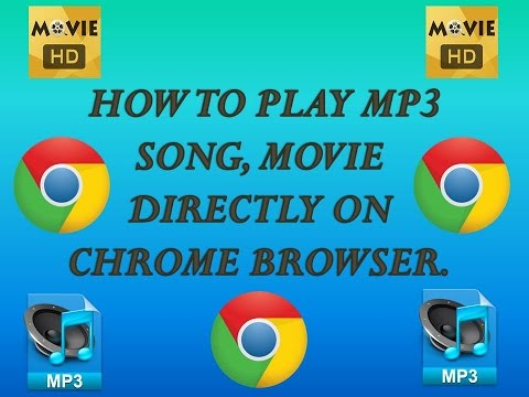 HOW TO PLAY MP3 SONG, MOVIE DIRECTLY ON CHROME BROWSER.