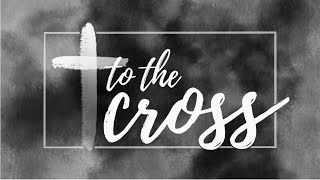 April 2, 2021 - Chris Little - To The Cross
