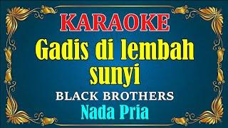 Download lagu NOSTALGIA - GADIS DILEMBAH SUNYI - Black Brothers   KARAOKE LIRIK,HD