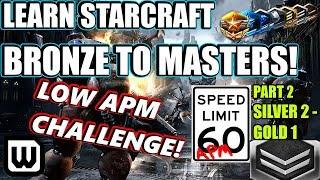 Learn Starcraft Bronze to Masters 2020 | LOW APM CHALLENGE #2! (Terran, Zerg & Protoss)