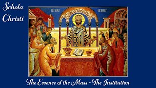Schola Christi: The Essence of the Mass - The Institution