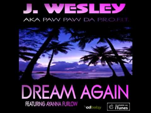 J. Wesley @pawpawdaprofit - Dream Again ft. Ayanna Furlow