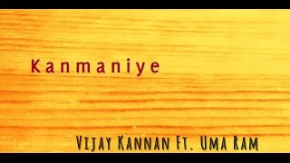 Kanmaniye - Vijay Kannan featuring Uma Ram