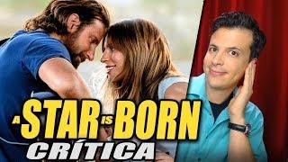 Reseña Crítica A STAR IS BORN / Nace Una Estrella / Ha Nacido Una Estrella - Opinión de Película