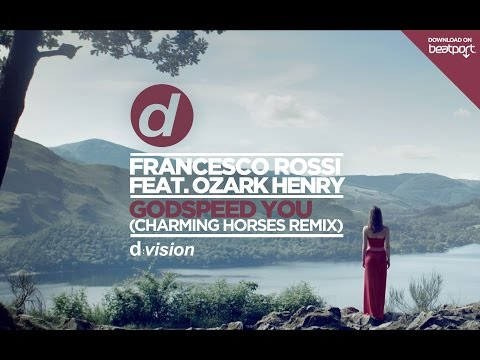 Francesco Rossi Ft. Ozark Henry - Godspeed You (Charming Horses Mix)