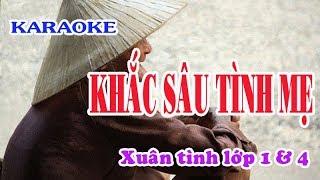 Karaoke KHẮC SÂU TÌNH MẸ - Xuân tình lớp 1 & 4