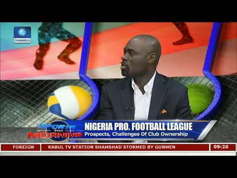 Prospects, Challenges Of Club Ownership In Nigeria Pt 1 | Sp