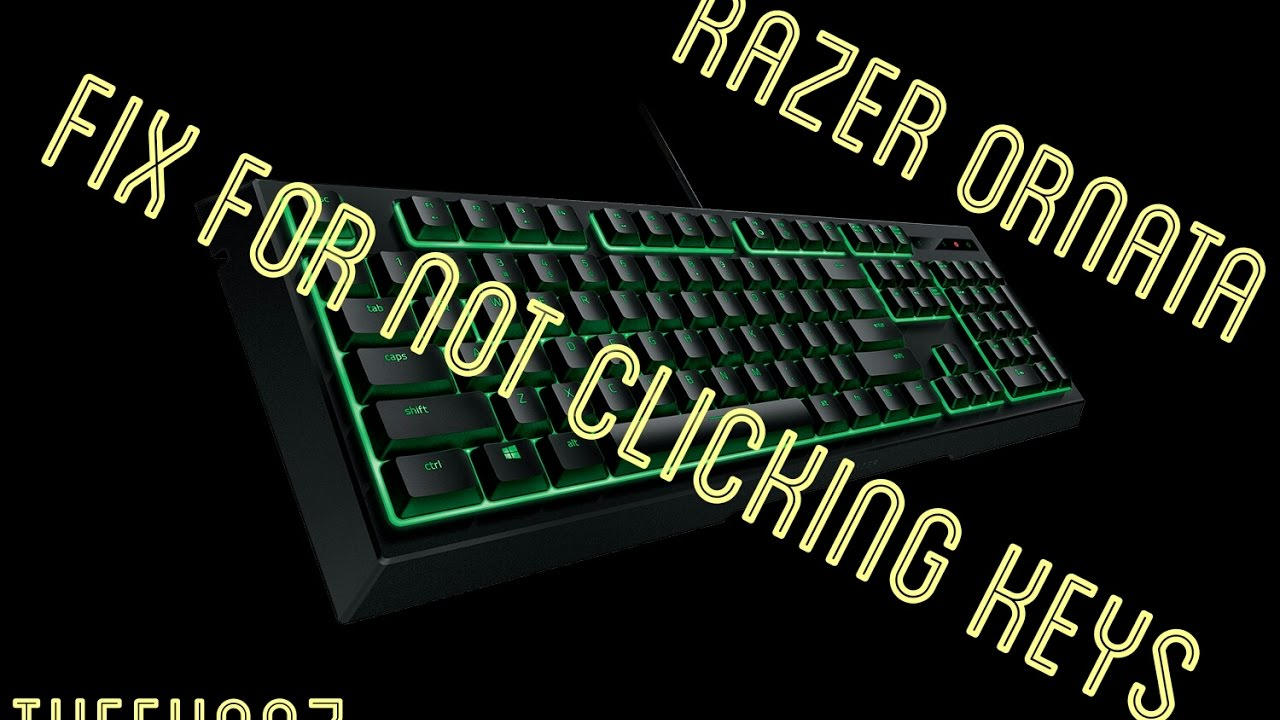 How to fix keys not clicking - razer ornata