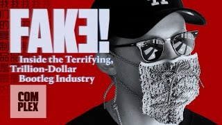 Fake! Inside the Terrifying, Trillion-Dollar Bootleg Industry | Complex