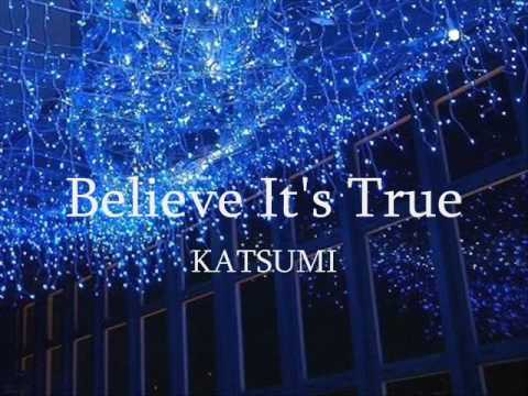 Believe It's True 【KATSUMI】