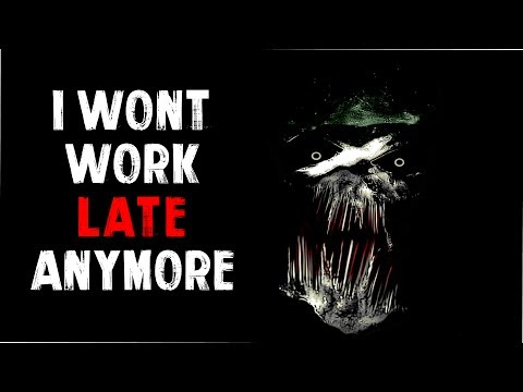 """I Won't Work Late Anymore"" Creepypasta"