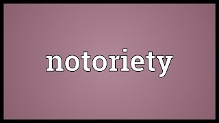 Notoriety Meaning