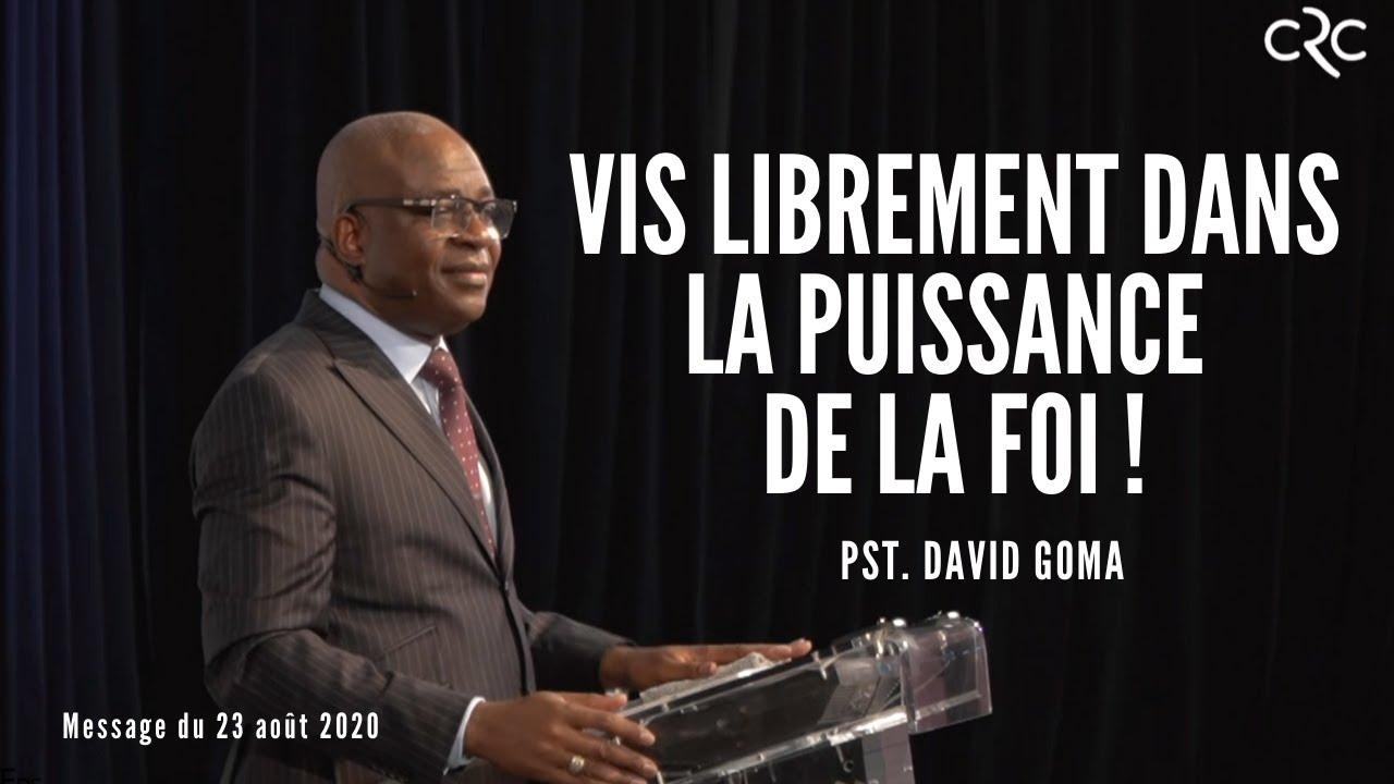 Vis librement dans la puissance de la foi ! | Pst. David Goma [23 août 2020]