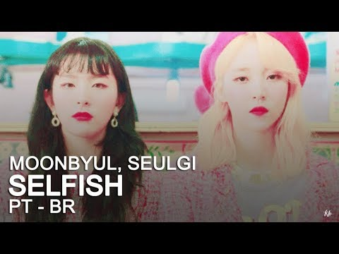 MOONBYUL - SELFISH Feat. SEULGI (Tradução | Legendado PT-BR) | KPOP BRASIL