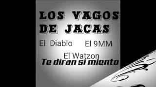 Gambar cover Los Vagos de Jacas TE DIRAN SI MIENTO El 9mm,Watzon & El DiabloJK MUSIC