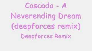 Cascada - A Neverending Dream (Deepforces Remix)
