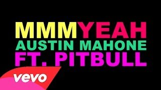 Repeat youtube video [OFFICIAL LYRIC VIDEO] Mmm Yeah - Austin Mahone ft. Pitbull