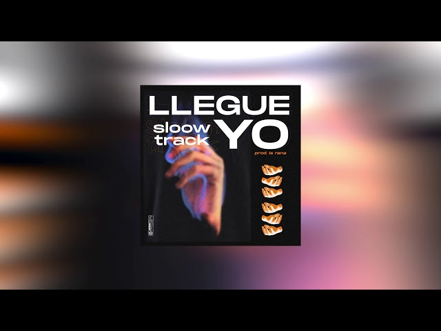 LLEGUE YO (AUDIO OFICIAL) – SLOOWTRACK (PROD. LA RANA EN EL BEAT)