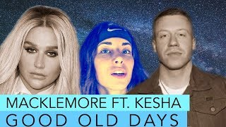MACKLEMORE FT. KESHA - GOOD OLD DAYS (OFFICIAL MUSIC VIDEO) REACTION
