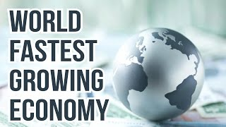 WORLD'S FASTEST GROWING ECONOMY ( 2016 - 2017)