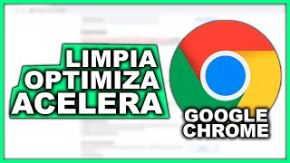 Cómo ACELERAR Google Chrome (LIMPIA Y OPTIMIZA) 2020