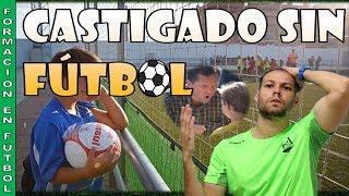Castigado sin fútbol [Fútbol formativo]