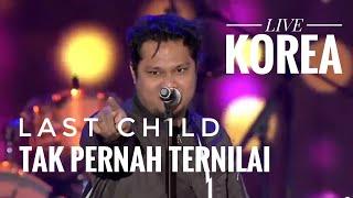 LAST CHILD ~ TAK PERNAH TERNILAI
