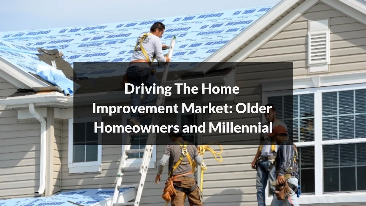 Driving The Home Improvement Market: Older Homeowners and Millennial