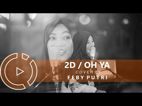 2D - OH YA (Cover by Feby Putri) #COVERINDO