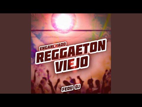 Enganchado Reggaeton Viejo