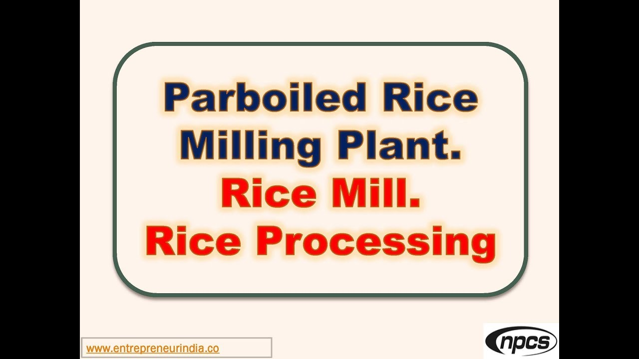 Parboiled Rice Milling Plant Rice Mill Rice Processing Youtube