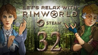 let s relax with rimworld alpha 16   ep 32 settling afar