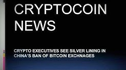 Crypto Executives see Silver Lining on China's ban of Bitcoin Exchanges