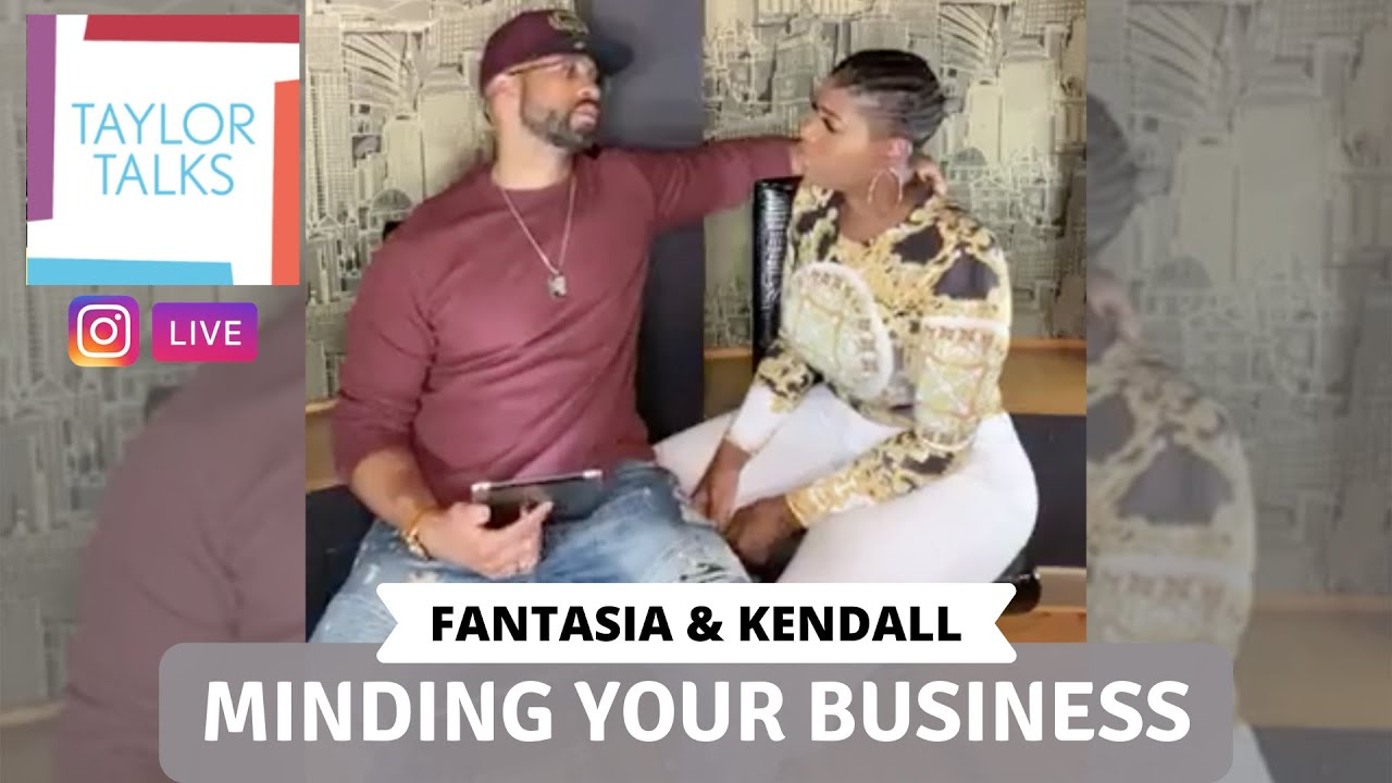 Taylor Talks Live with Fantasia and Kendall: Minding Your Business
